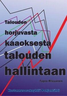 Talouden horjuvasta kaaoksesta talouden hallintaan / Rissanen Tapio, 2016