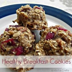 HEALTHY BREAKFAST COOKIES  3 mashed bananas   1/3 cup apple sauce  2 cups uncooked quick-cooking oats  1/4 cup skim milk  1/2 cup craisins   1/3 cup pecans, chopped  1/3 cup sunflower seeds  1 tsp vanilla  1 T cinnamon   1 T sugar  Mix all ingredients together. Spoon the dough by teaspoonful onto a greased cookie sheet.   Bake at 350 for 15 minutes. Cool and serve.  Leftovers can be frozen.