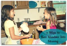 7 Ways to Turn Mundane Into Meaning (When Motherhood is Hard): I'll have to revisit this one. The first few ideas were enough of a challenge for today.