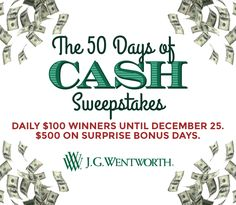 I just entered The J.G Wentworth 50 Days of Cash Sweepstakes! You can too! Come back each day for a chance to win $100 daily, $500 on Bonus Days!