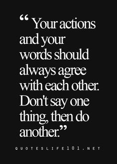 Your actions and your words should always agree with each other. Don't say one thing and do another. #Positive #Quotes http://www.beadominator.com/