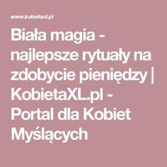Biała magia - najlepsze rytuały na zdobycie pieniędzy | KobietaXL.pl - Portal dla Kobiet Myślących Dyi, Magick