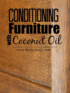 Here is yet another great use for coconut oil in your home. Conditioning your worn and dried out antique treasures with coconut oil. Show a little love to a family heirloom and rub them down good with CO. | www.thriftystories.com