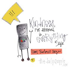 """""""Kindness, I've discovered, is everything in life."""" [Isaac Bashevis Singer]"""