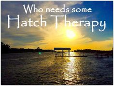 Who needs some Hatch Therapy?  Steinhatchee, FL