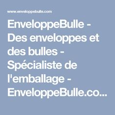 EnveloppeBulle - Des enveloppes et des bulles - Spécialiste de l'emballage - EnveloppeBulle.com