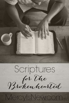 Scriptures for the Brokenhearted from one of my favorite bloggers: Candace Crabtree at http://MercyIsNew.com