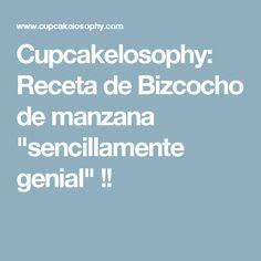 """Cupcakelosophy: Receta de Bizcocho de manzana """"sencillamente genial"""" !!"""