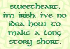 Must be my Irish ancestry coming out. Can't make a long story short either. Irish Proverbs, Irish American, American History, Native American, American Symbols, American Women, American Indians, American Art, Irish Quotes