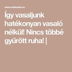 Így vasaljunk hatékonyan vasaló nélkül! Nincs többé gyűrött ruha! | Diy And Crafts, Cleaning, Household Tips, Ideas, Food, Home Hacks, Home Cleaning, Thoughts, Diy Household Tips