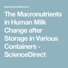 The Macronutrients in Human Milk Change after Storage in Various Containers - ScienceDirect Container, Milk, Articles, Change, Storage, Eat, Purse Storage, Warehouse, Store