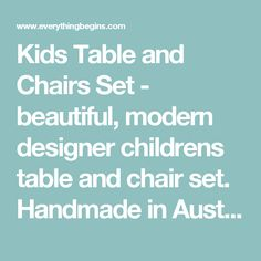 Kids Table and Chairs Set - beautiful, modern designer childrens table and chair set. Handmade in Australia.