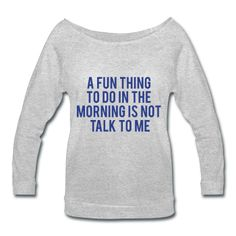 BLUE PRINT! A Fun Thing To Do In The Morning Is Not Talk To Me, Women's Wideneck Shirt
