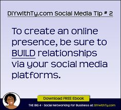 To create an online presence, be sure to build relationships via your social media platforms.