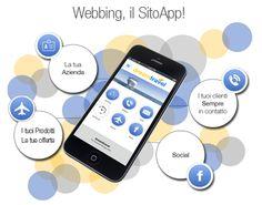 Webbing, il SitoApp!  Webbing non è un Sito, non è un App è molto di più! ...è un SitoApp! Uno strumento innovativo per la comunicazione della tua azienda, che risponde alle esigenze dei tuoi clienti che sempre di più ed in maniera preferenziale utilizzano device mobile per cercare e trovare informazioni sul web.  Con Webbing ti trovano!  Il Tuo nuovo SitoApp! una Porta aperta verso la comunicazione 2.0!