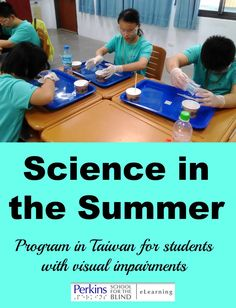 Program in Taiwan for students with visual impairments for science in the summer