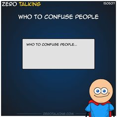 Who to confuse people… #ZeroTalking