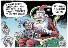 We think that this editorial cartoon by Rob Rogers of the Pittsburgh Post Gazette hits the nail on the head. Library Santa gives the best presents! Library Humor, Library Quotes, Library Cards, Library Ideas, Book Quotes, Book Memes, Reading Quotes, Book Sayings, Library Work