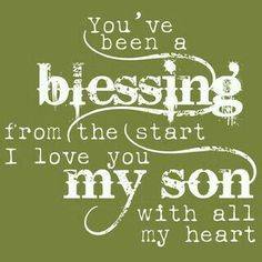 ♡☆ You've been a Blessing from the start~I Love You My Son with all my Heart! ☆♡