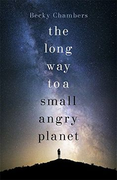 The Long Way to a Small, Angry Planet: Wayfarers 1: Amazon.co.uk: Becky Chambers: 9781473619814: Books