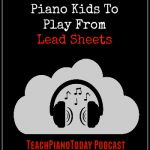 Teaching Piano Students To Play From Lead Sheets; Expert Step-by-Step Advice