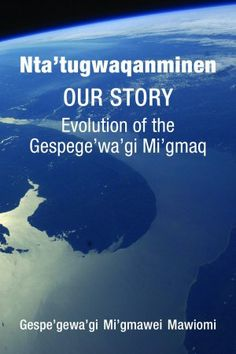 Nta'tugwaqanminen: Our Story: Evolution of the Gespege'wa'gi Mi'gmaq Evolution, This Book, Language, Music, Books, Book Reviews, Legends, History, Products