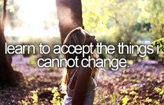 Accept the things, I can not change