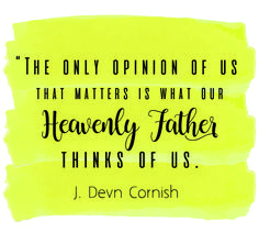 "Elder J. Devn Cornish: ""The only opinion of us that matters is what our Heavenly Father thinks of us."" #LDS #LDSConf #quotes"