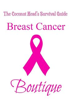 Breast Cancer Awareness Boutique and Pink Ribbon Products by coconutheadsurvivalguide.com