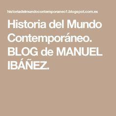 Historia del Mundo Contemporáneo. BLOG de MANUEL IBÁÑEZ.