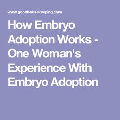 How Embryo Adoption Works - One Woman's Experience With Embryo Adoption