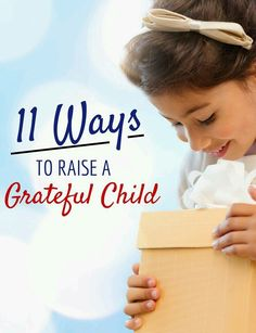 How to raise a grateful child and teach him her to appreciate people, things and experiences. Here are some helpful tips.