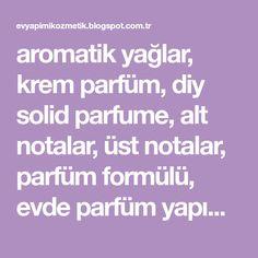 aromatik yağlar, krem parfüm, diy solid parfume, alt notalar, üst notalar, parfüm formülü, evde parfüm yapımı, homemade solid parfume, esanslar