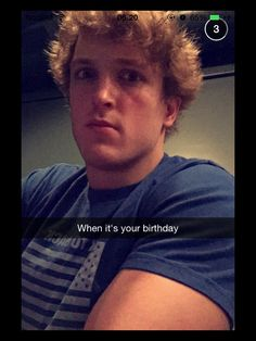 When it's your birthday Shoutout: Logan Paul & Jake Paul's Snapchat