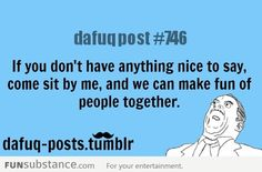 if you dont have something nice to say...
