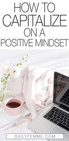 It is amazing how much more productive we are when we have a positive mindset, which is why you need to make your positive mindset work best for you. Here's how you can capitalize on your positive mindset.