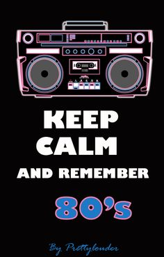 keep Calm and Remember 80's by Prettylouder--IT ALL COMES BACK EVENTUALLY=RETRO-- RP BY HAMMERSCHMID