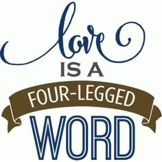 Silhouette Design Store - View Design love is four-legged word - phrase Silhouette Sign, Silhouette Curio, Silhouette Projects, Wine Glass Sayings, Scrapbook Titles, Scrapbooking, Dog Crafts, Vinyl Signs, Animal Projects