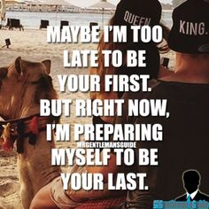 """""""Maybe I'm too late to be your first, but right now, I'm preparing myself to be your last."""" - Romantic quotes for her"""