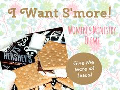 Smores Womens Minsitry Theme:  from Creative Ladies Ministry (More of Christ)