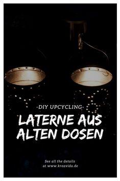 deutsche auf pinterest diy upcycling laterne aus alten dosen