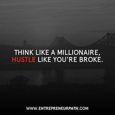 Think like a millionaire, Hustle like you're broke. Daily Motivation, Success Quotes, Positive Thinking, Positive Mindset, Personal Growth, Personal Development, Self Improvement, Inspirational Quote, Inspiration