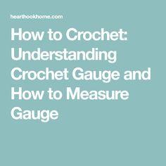 How to Crochet: Understanding Crochet Gauge and How to Measure Gauge