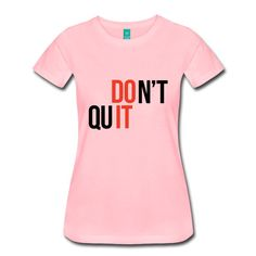 Don't Quit, Do It - Inspirational Quote on your t-shirt, bag or cup. https://shop.spreadshirt.com/InspirationalQuotesEveryday/don't+quit%2C+do+it-A105001411?noCache=true