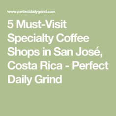 5 Must-Visit Specialty Coffee Shops in San José, Costa Rica - Perfect Daily Grind