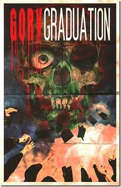 """Cool Posters For """"Gory Graduation"""" http://asouthernlifeinscandaloustimes.blogspot.com/2015/04/cool-posters-for-gory-graduation.html"""
