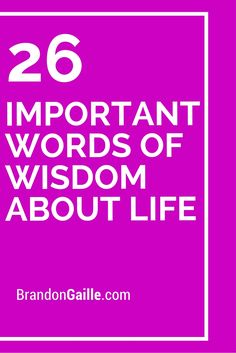 26 Important Words of Wisdom About Life