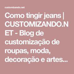 Como tingir jeans | CUSTOMIZANDO.NET - Blog de customização de roupas, moda, decoração e artesanato por Mariely Del Rey