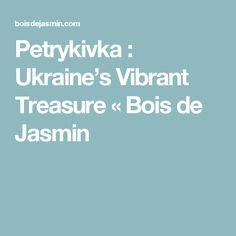 Petrykivka : Ukraine's Vibrant Treasure «  Bois de Jasmin