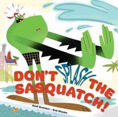 Don't Splash the Sasquatch. Cute book! When Senior Sasquatch decides to spend the day by the pool, he hopes that he doesn't get splashed. Water can make his fur all squizzilefied , and Senior Sasquatch does not like to be squizzilefied! Bu